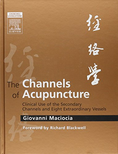 The Channels of Acupuncture: Clinical Use of the Secondary Channels and Eight Extraordinary Vessels, 1e