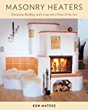 img - for Masonry Heaters: Designing, Building, and Living with a Piece of the Sun book / textbook / text book