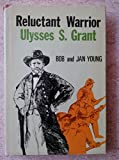 Reluctant warrior: Ulysses S. Grant, (067132439X) by Young, Bob