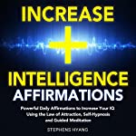 Increase Intelligence Affirmations: Powerful Daily Affirmations to Increase Your IQ Using the Law of Attraction, Self-Hypnosis and Guided Meditation | Stephens Hyang