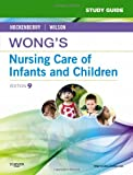 Study Guide for Wong's Nursing Care of Infants and Children, 9e