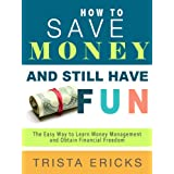How to Save Money and Still Have FUN- The Easy Way to Learn Money Management and Obtain Financial Freedom ~ Trista Ericks