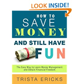 How to Save Money and Still Have FUN- The Easy Way to Learn Money Management and Obtain Financial Freedom