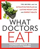 img - for What Doctors Eat: Tips, Recipes, and the Ultimate Eating Plan for Lasting Weight Loss and Perfect Health book / textbook / text book