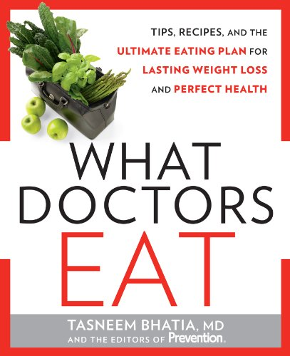 What Doctors Eat: Tips, Recipes, and the Ultimate Eating Plan for Lasting Weight Loss and Perfect Health by Tasneem Bhatia