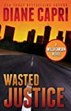 Wasted Justice: Judge Willa Carson Thriller (The Hunt For Justice Series)