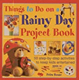 Petra Boase Things to Do on a Rainy Day Project Book: 50 Step-by-step Activities to Keep Kids Entertained