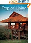 Tropical Living: Contemporary Dream H...