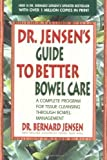 Bernard Jensen Dr. Jensen's Guide to Better Bowel Care: A Complete Program for Tissue Cleansing through Bowel Management by Jensen, Bernard Revised Edition (9/1/1998)