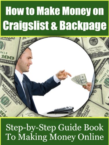 How to Make Money on Craigslist & Backpage: Step-by-Step Guide Book to Making Money Online