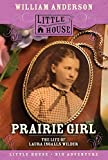 Prairie Girl: The Life of Laura Ingalls Wilder (Little House) (0064421333) by Anderson, William