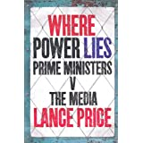 Where Power Lies: Prime Ministers V the Mediaby Lance Price