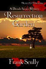 Resurrection Garden (A Decade Series Mystery)