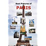 Best Pictures of Paris: Top Tourist Attractions Including the Eiffel Tower, Louvre Museum, Notre Dame Cathedral, Sacre-Coeur Basilica, Arc de Triomphe, the Pantheon, Orsay Museum, City Hall and More. ~ Christian Radulescu