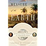 The Measure of the Earth: The Enlightenment Expedition That Reshaped Our Worldpar Larrie D. Ferreiro