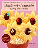 img - for Chocolates By Imagination Spring and Summer: Molded and Dipped Chocolate Confections you can make at home book / textbook / text book