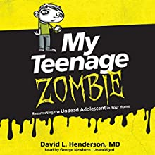 My Teenage Zombie: Resurrecting the Undead Adolescent in Your Home Audiobook by David L. Henderson MD Narrated by George Newbern