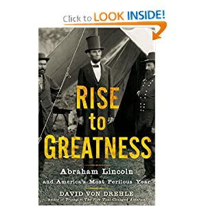 Rise to Greatness: Abraham Lincoln and America's Most Perilous Year [Hardcover]