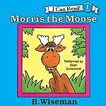 Morris the Moose | B. Wiseman