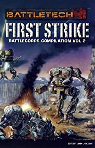 Battlecorps Anthology Vol 2 First Strike (Battletech (Unnumbered)) by Loren L. Coleman