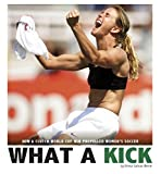 What a Kick: How a Clutch World Cup Win Propelled Women's Soccer (Captured History Sports)