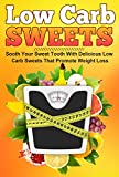 Low Carb Sweets - Sooth Your Sweet Tooth With Delicious Low Carb Sweets That Promote Weight Loss (low carb diet, ketogenic diet, low carb, keto Book 1)