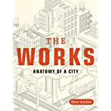 The Works: Anatomy of a City ~ Kate Ascher