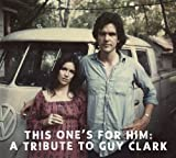 This One's For Him: A Tribute To Guy Clark by A Tribute To Guy Clarke (2012) Audio CD