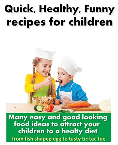 The Handbook to Nutritious, Healthy, and Quick Recipes for Children: beautiful, fast and funny food. Pretty dishes for kids.good and delicious.attractive ... or for a party.how to (Italian Edition)