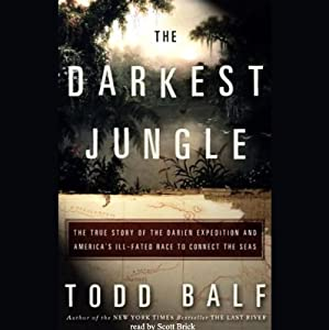 The Darkest Jungle: The True Story of the Darien Expedition | [Todd Balf]