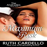 Maximum Risk: The Andrades, Book 3 | Ruth Cardello
