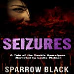 Seizures: A Tale of the Zombie Apocalypse | Sparrow Black