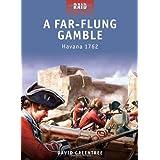 A Far-Flung Gamble - Havana 1762 (Raid) ~ David Greentree