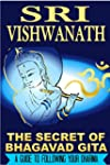 The Secret of Bhagavad Gita: A Guide...