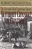 img - for Without Consent or Contract: The Rise and Fall of American Slavery book / textbook / text book
