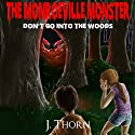 The Monroeville Monster: Don't Go into the Woods Audiobook by J. Thorn Narrated by Nelly Nickerson