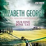 Nur eine böse Tat: Ein Inspector-Lynley-Roman | Elizabeth George