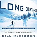 Long Distance: Testing the Limits of Body and Spirit in a Year of Living Strenuously (       UNABRIDGED) by Bill McKibben Narrated by Rex Anderson