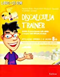 Discalculia trainer. Attività di potenziamento delle abilità e recupero delle difficoltà di calcolo. Kit. Con CD-ROM