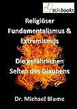 Religi�ser Fundamentalismus & Extremismus: Die gef�hrlichen Seiten des Glaubens