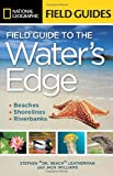 National Geographic Field Guide to the Water's Edge: Beaches, Shorelines, and Riverbanks (1426208685) by Leatherman, Stephen