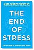 The End of Stress: Four Steps to Rewire Your Brain