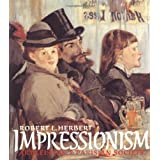 Impressionism: Art, Leisure, and Parisian Society ~ Robert L. Herbert