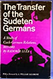 Transfer of the Sudeten Germans: Study of Czech-German Relations, 1932-62 Radomir Luza