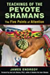 Teachings of the Peyote Shamans: The...