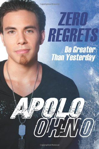 Zero Regrets: Be Greater Than Yesterday, Apolo Anton Ohno