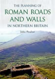 img - for PLANNING OF ROMAN ROADS AND WALLS IN NORTHERN BRITAIN, THE book / textbook / text book