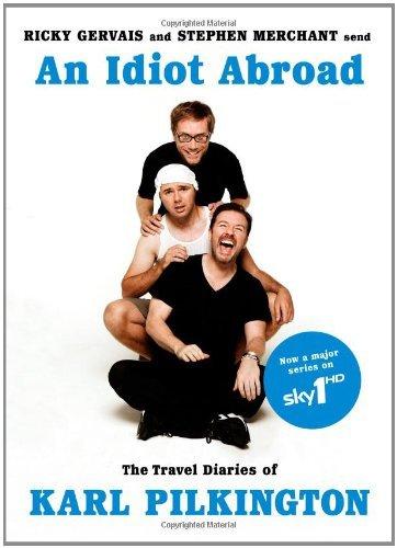 An Idiot Abroad: The Travel Diaries of Karl Pilkington by Karl Pilkington (2011-01-19)