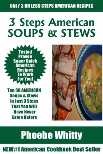 Free Kindle Book : Top 30 AMERICAN SOUPS AND STEWS Recipes In Just 3 Steps That You Will Have Never Eaten Before