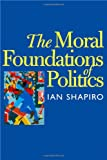 The Moral Foundations of Politics (The Institution for Social and Policy St)